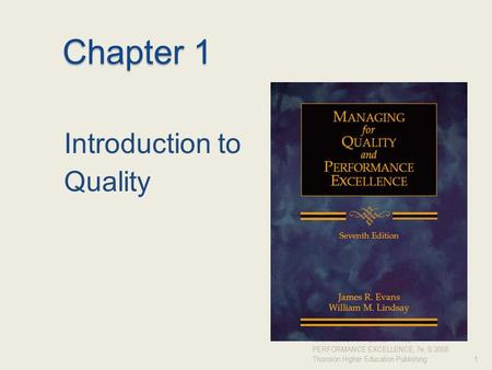 Chapter 1 Introduction to Quality MANAGING FOR QUALITY AND PERFORMANCE EXCELLENCE, 7e, © 2008 Thomson Higher Education Publishing1.