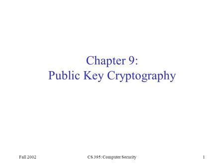 Fall 2002CS 395: Computer Security1 Chapter 9: Public Key Cryptography.