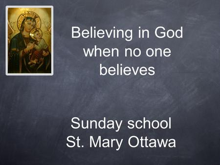 Sunday school St. Mary Ottawa Believing in God when no one believes.