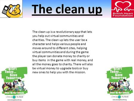The clean up The clean up is a revolutionary app that lets you help out virtual communities and charities. The clean up lets the user be a character and.