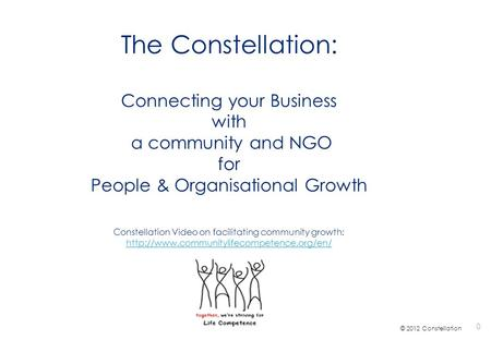 The Constellation: Connecting your Business with a community and NGO for People & Organisational Growth Constellation Video on facilitating community growth:
