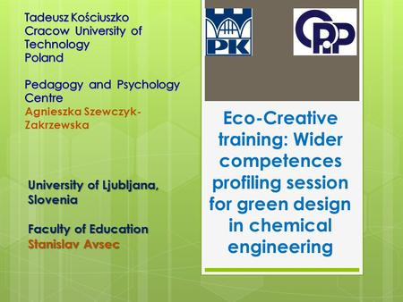 Eco-Creative training: Wider competences profiling session for green design in chemical engineering University of Ljubljana, Slovenia Faculty of Education.