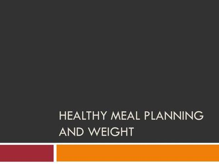 HEALTHY MEAL PLANNING AND WEIGHT. Vocabulary  Healthy Meal Planning: Creating meals that are balanced, nutrient dense, and that have the correct serving.