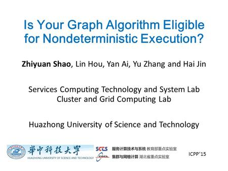 Is Your Graph Algorithm Eligible for Nondeterministic Execution? Zhiyuan Shao, Lin Hou, Yan Ai, Yu Zhang and Hai Jin Services Computing Technology and.