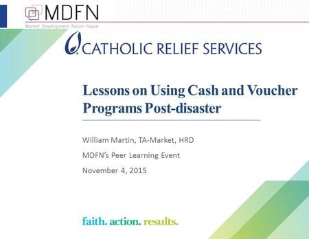 Lessons on Using Cash and Voucher Programs Post-disaster William Martin, TA-Market, HRD MDFN's Peer Learning Event November 4, 2015.