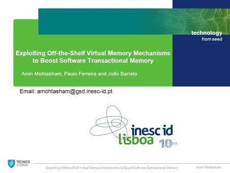 Technology from seed Exploiting Off-the-Shelf Virtual Memory Mechanisms to Boost Software Transactional Memory Amin Mohtasham, Paulo Ferreira and João.