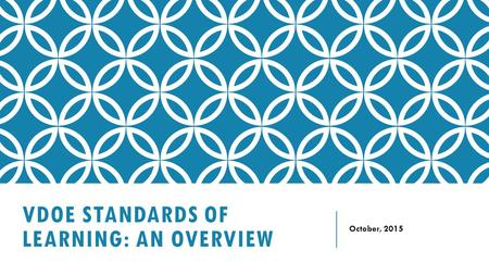 VDOE STANDARDS OF LEARNING: AN OVERVIEW October, 2015.