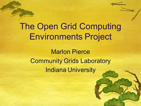 The Open Grid Computing Environments Project Marlon Pierce Community Grids Laboratory Indiana University.