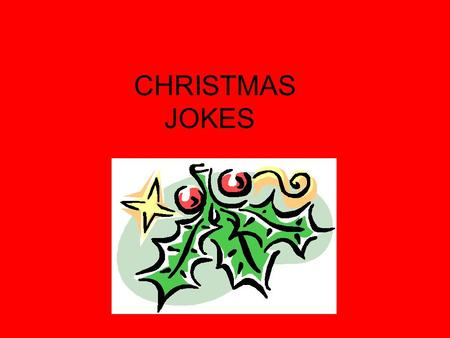 CHRISTMAS JOKES. What do you have in December that you don't have in any other month ?