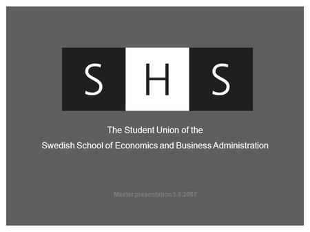 Master presentation 5.9.2007 The Student Union of the Swedish School of Economics and Business Administration.