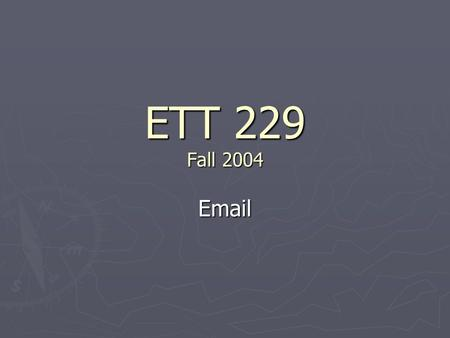 ETT 229 Fall 2004 Email. Agenda ► 10:00-10:25 – File Management Review ► 10:25-11:00 – Email ► 11:00-11:15 – Quiz.