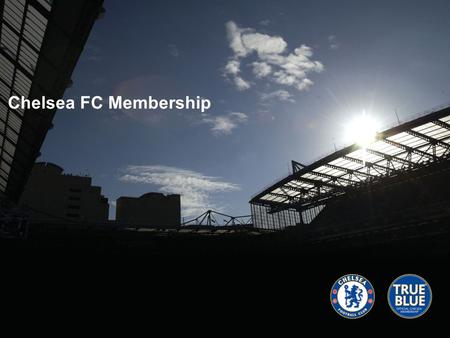 Chelsea FC Membership. Introduction Our relationship with our customers are a team effort – membership is about the fans, it's about ticketing, it's about.