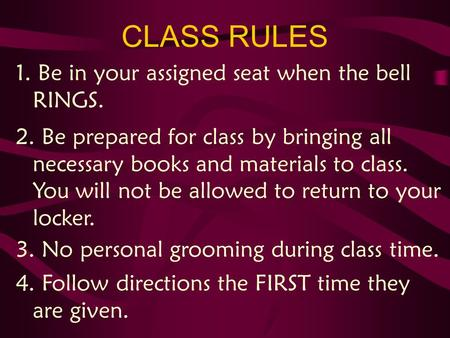 CLASS RULES 1. Be in your assigned seat when the bell RINGS. 2. Be prepared for class by bringing all necessary books and materials to class. You will.
