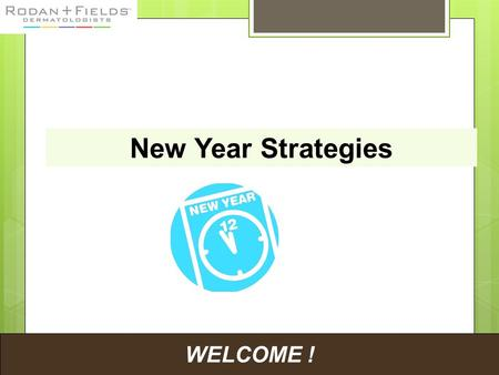 WELCOME ! New Year Strategies. WELCOME ! Here at the New Year you can still enjoy connecting with friends and family and meeting new people. Follow up.