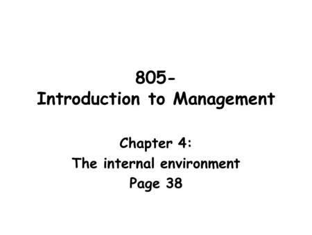 805- Introduction to Management Chapter 4: The internal environment Page 38.