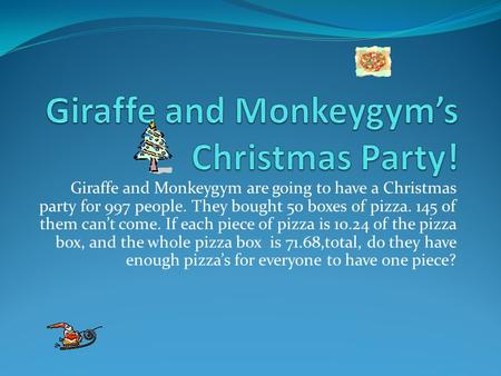 Giraffe and Monkeygym are going to have a Christmas party for 997 people. They bought 50 boxes of pizza. 145 of them can't come. If each piece of pizza.