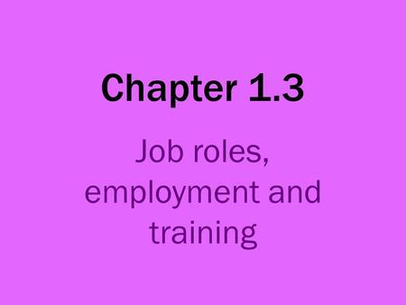 Chapter 1.3 Job roles, employment and training. Job roles Jobs available in the catering industry can be split into three main groups: Management and.