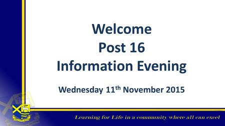 Welcome Post 16 Information Evening Wednesday 11 th November 2015.