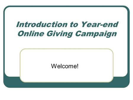 Introduction to Year-end Online Giving Campaign Welcome!