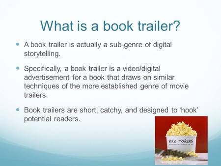 What is a book trailer? A book trailer is actually a sub-genre of digital storytelling. Specifically, a book trailer is a video/digital advertisement.