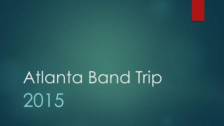 Atlanta Band Trip 2015. Purpose of Trip  To perform in the Atlanta Children's Christmas Parade  To explore historical sites in Atlanta  To experience.