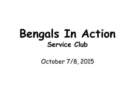 Bengals In Action Service Club October 7/8, 2015.