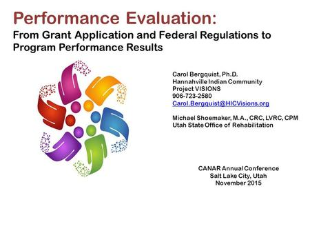 Performance Evaluation: From Grant Application and Fed eral Regulations to Program Performance Results Carol Bergquist, Ph.D. Hannahville Indian Community.