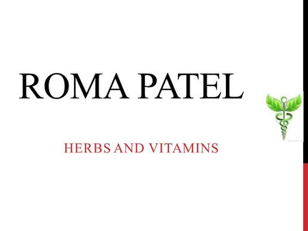 ROMA PATEL HERBS AND VITAMINS. WELCOME BACK DOES ANY ONE HAVE ANY QUESTIONS OR COMMENTS FROM LAST WEEK'S LECTURE???