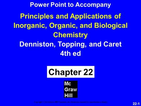 22-1 Principles and Applications of Inorganic, Organic, and Biological Chemistry Denniston, Topping, and Caret 4th ed Chapter 22 Copyright © The McGraw-Hill.