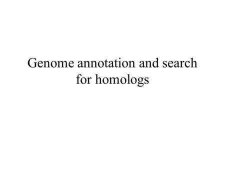Genome annotation and search for homologs. Genome of the week Discuss the diversity and features of selected microbial genomes. Link to the paper describing.