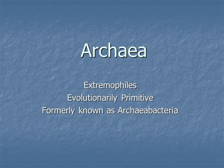 Archaea Extremophiles Evolutionarily Primitive