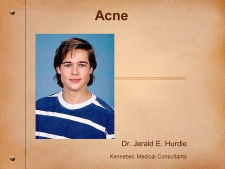 Acne Dr. Jerald E. Hurdle Kennebec Medical Consultants.