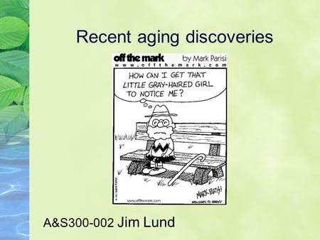 Recent aging discoveries A&S300-002 Jim Lund. Regulation of Yeast Replicative Life Span by TOR and Sch9 in Response to Nutrients. (Kaeberlein et al.,