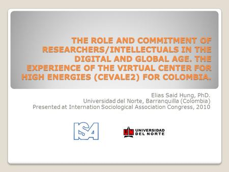 THE ROLE AND COMMITMENT OF RESEARCHERS/INTELLECTUALS IN THE DIGITAL AND GLOBAL AGE. THE EXPERIENCE OF THE VIRTUAL CENTER FOR HIGH ENERGIES (CEVALE2) FOR.