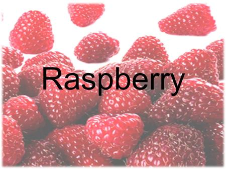 Raspberry. Raspberry is a fruit which grows on small bushes. It's very healthy and tasty fruit.We harvest them from July till the end of September depending.