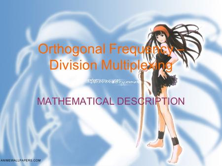 Orthogonal Frequency – Division Multiplexing MATHEMATICAL DESCRIPTION.