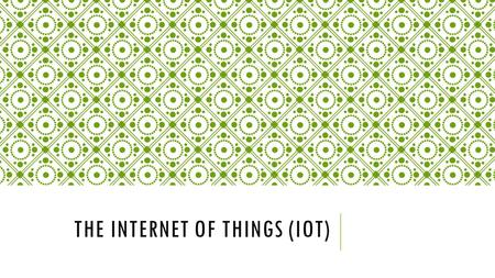 THE INTERNET OF THINGS (IOT). THE INTERNET OF THINGS Objects can transmit and share information without any human intervention.