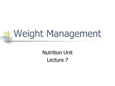 Weight Management Nutrition Unit Lecture 7. Why Do You Eat? Hunger is the body's physical response to the need for food. Appetite is a desire, rather.