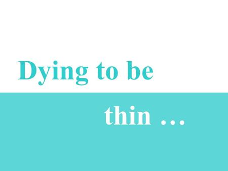 Dying to be thin …. VS fatslim VS fat thin Work out (go to the gym) Eat lots of fruit and vegetables Go on a diet Take weight-loss pills Receive surgical.