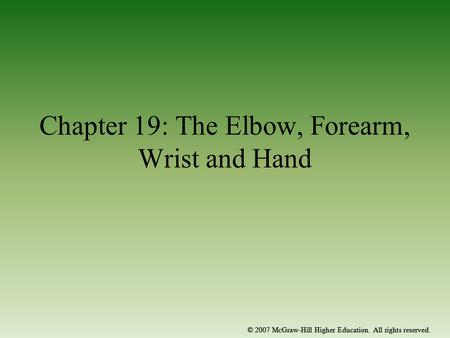 © 2007 McGraw-Hill Higher Education. All rights reserved. Chapter 19: The Elbow, Forearm, Wrist and Hand © 2007 McGraw-Hill Higher Education. All rights.