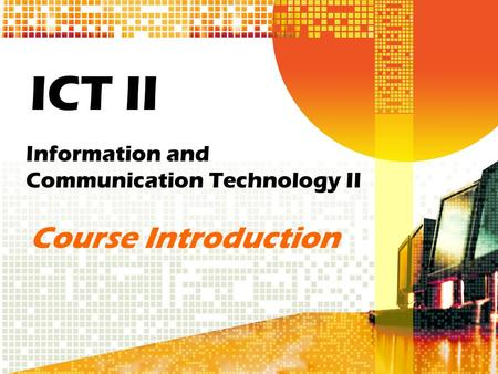 ICT II Information and Communication Technology II Course Introduction.