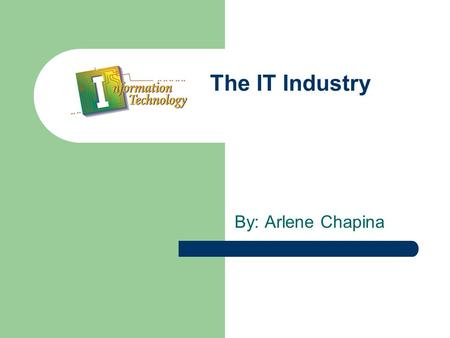 The IT Industry By: Arlene Chapina. Multimedia Authors Interactive Media Jobs in this field are Video Editor the companies that hire people in that field.