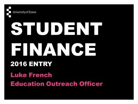 STUDENT FINANCE 2016 ENTRY Luke French Education Outreach Officer.
