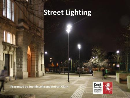 Street Lighting Presented by Sue Kinsella and Robert Clark.