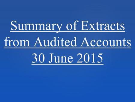 Summary of Extracts from Audited Accounts 30 June 2015.
