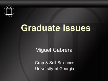 Graduate Issues Miguel Cabrera Crop & Soil Sciences University of Georgia.