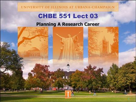 1 CHBE 551 Lect 03 Planning A Research Career. 2 Outline Objective: Overview of how you build a research career What are key skills that need to be developed.