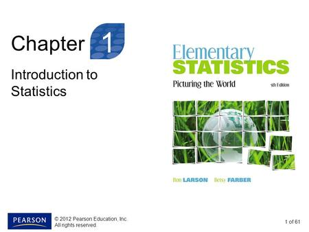 Chapter Introduction to Statistics 1 1 of 61 © 2012 Pearson Education, Inc. All rights reserved.