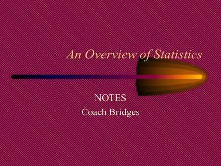 An Overview of Statistics NOTES Coach Bridges What you should learn: The definition of data and statistics How to distinguish between a population and.