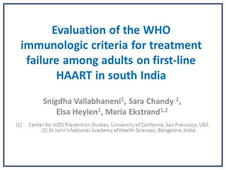 Evaluation of the WHO immunologic criteria for treatment failure among adults on first-line HAART in south India Snigdha Vallabhaneni 1, Sara Chandy 2,